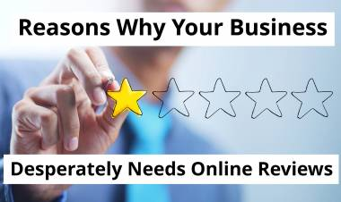 Reasons Why Your Business Desperately Needs Online Reviews