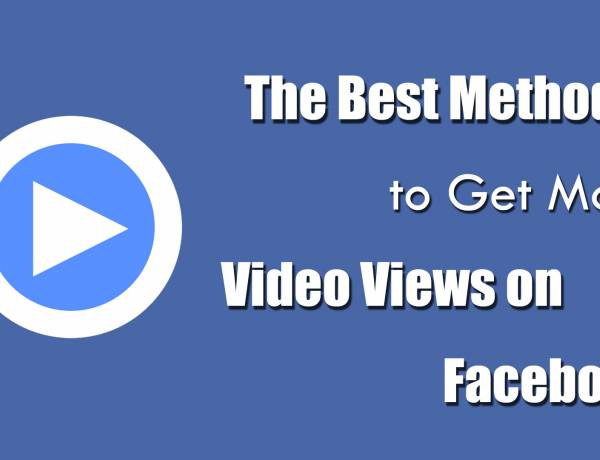Best Tactics You Can Use to Increase Your Facebook Video Views
