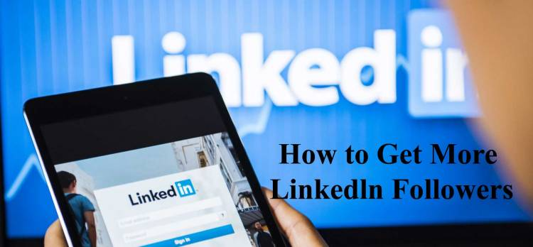 8 Ways To Earn More Followers on LinkedIn
