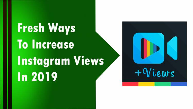 Fresh Ways To Increase Instagram Views In 2019