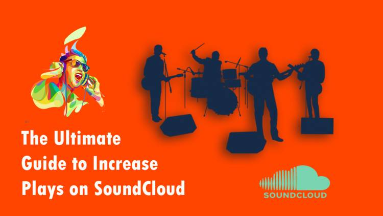 SoundCloud Promotion: The Ultimate Guide to Increase Plays on SoundCloud