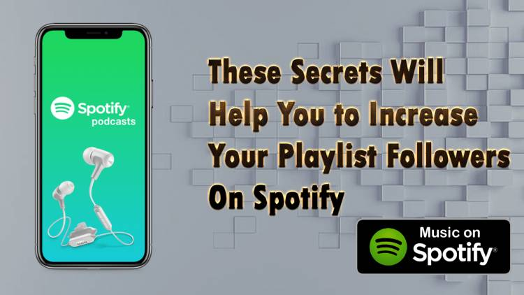 These Secrets Will Help You to Increase Your Playlist Followers On Spotify