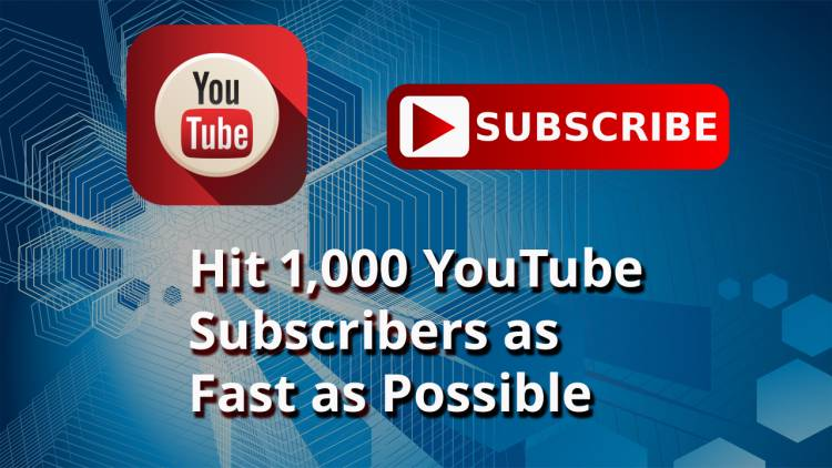 How to Hit 1,000 YouTube Subscribers as Fast as Possible