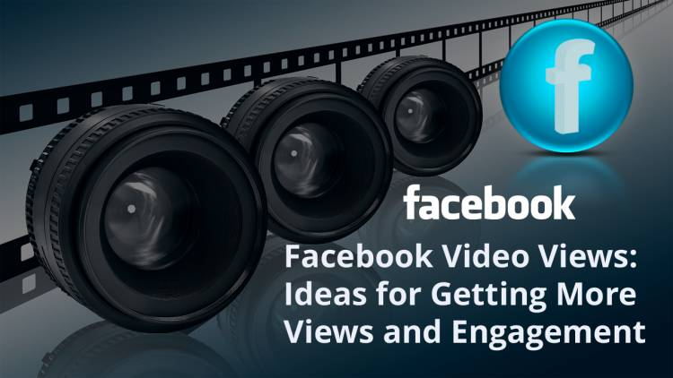 Facebook Video Views: 8 Ideas for Getting More Views and Engagement