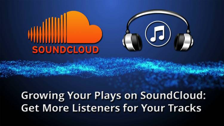 Growing Your Plays on SoundCloud: Get More Listeners for Your Tracks