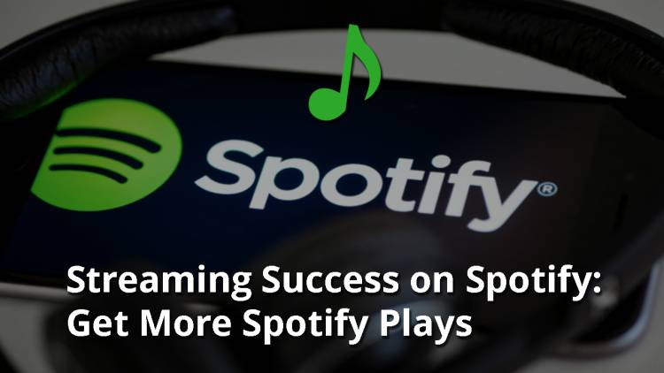 Streaming Success on Spotify: Get More Spotify Plays