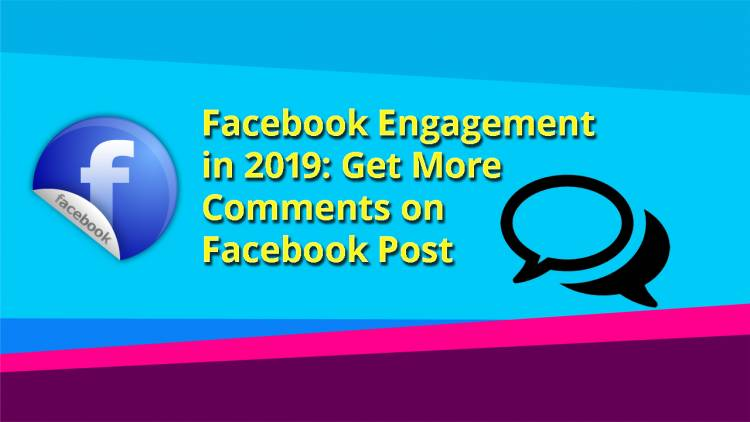 Facebook Engagement in 2019: Get More Comments on Facebook Post