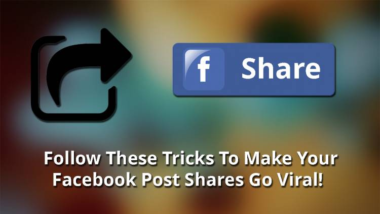 Follow These Tricks To Make Your Facebook Post Shares Go Viral!