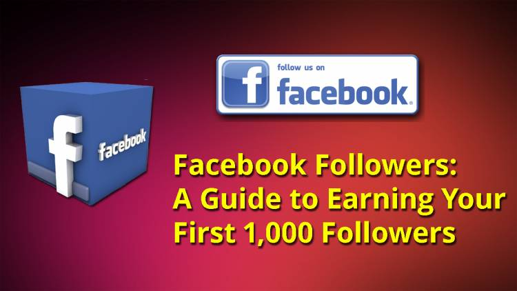 Facebook Followers: A Guide to Earning Your First 1,000 Followers