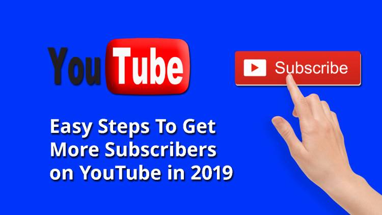Easy Steps To Get More Subscribers on YouTube in 2019