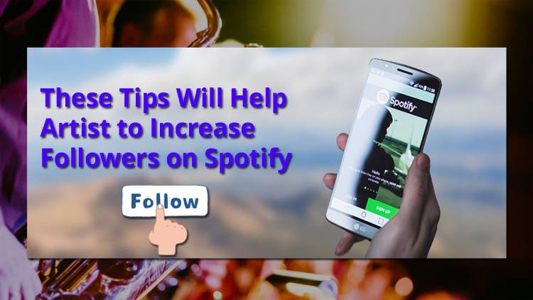These Tips Will Help Artist to Increase Followers on Spotify