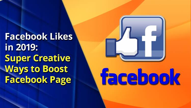 Facebook Likes in 2019: Super Creative Ways to Boost Facebook Page