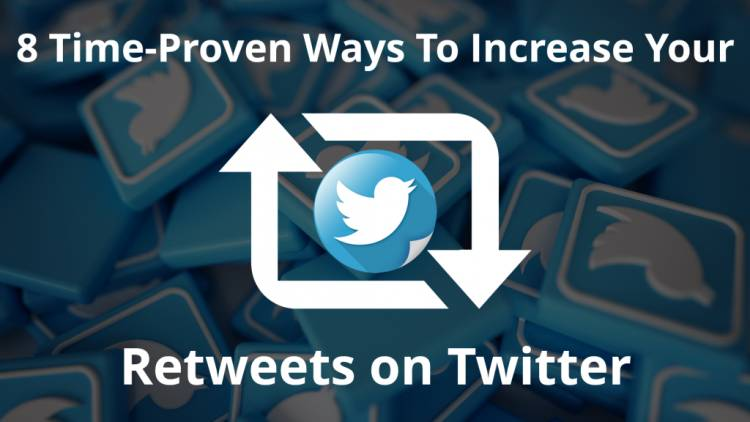 8 Time-Proven Ways To Increase Your Retweets On Twitter
