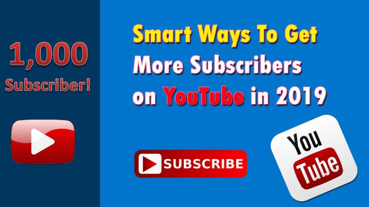 8+ Smart Ways To Get More Subscribers on YouTube in 2019