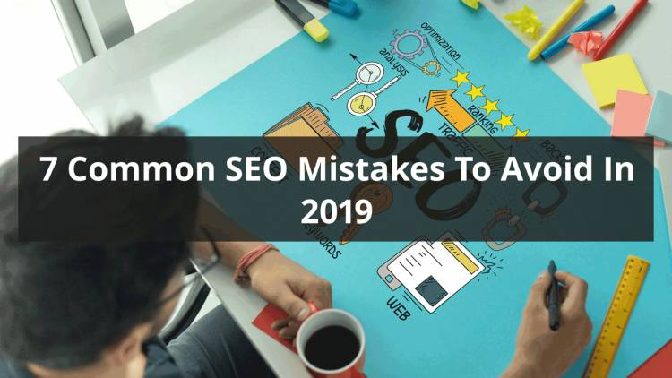 7 Common SEO Mistakes To Avoid In 2019