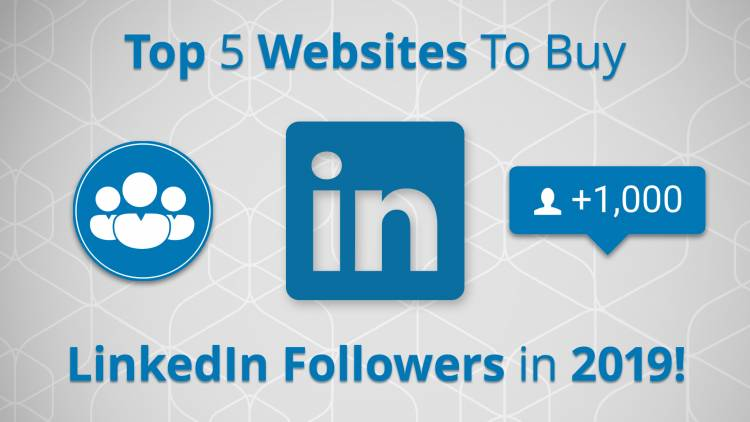 Top 5 Websites To Buy LinkedIn Followers in 2019!