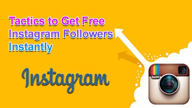 Tactics to Get Free Instagram Followers Instantly
