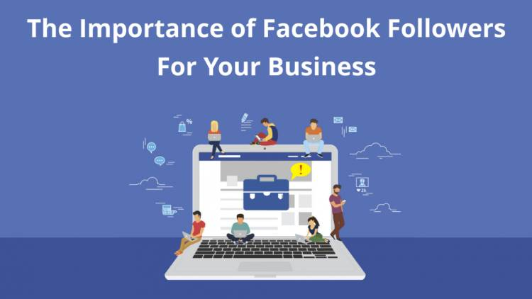 The Importance Of Facebook Followers For Your Business