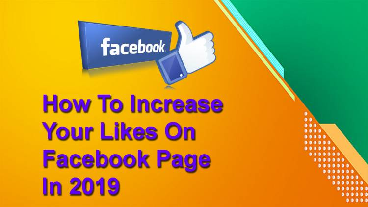 Strategy On How To Increase Your Likes On Facebook Page In 2019