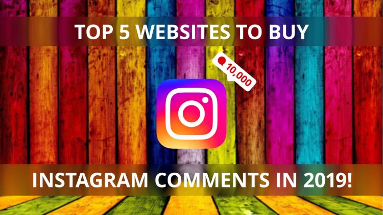Top 5 Websites To Buy Real Instagram Comments in 2019!